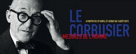 Centre Pompidou | Le Corbusier - Measures of Man | design exhibitions | Scoop.it