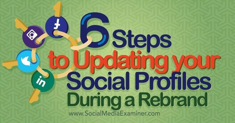 6 Steps to Updating Your Social Media Profiles During a Rebrand : Social Media Examiner | brandjournalism | Scoop.it