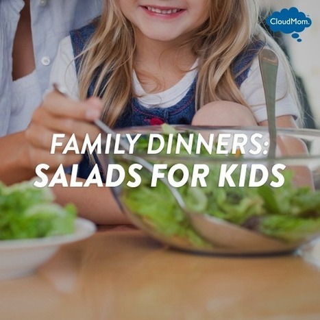 Family Dinners: Salads for Kids | CloudMom | Parenting Tips | Scoop.it