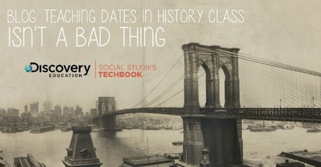 Teaching dates in history class isn't a bad thing | Social Studies Education | Scoop.it