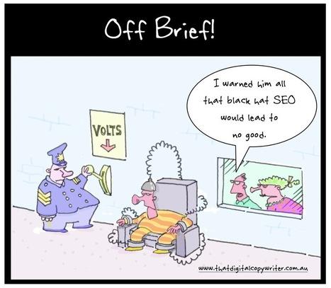 I warned him all that black hat SEO would lead to no good – cartoon - Marketing magazine Australia (blog) | Blogging, other Social Media & Internet | Scoop.it