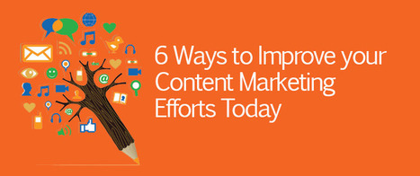 6 Ways to Improve your Content Marketing Efforts Today | Email Marketing | Scoop.it