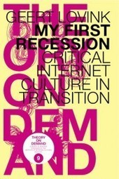 No.09: My First Recession, Critical Internet Culture In Transition :: theory on demand | sociology of the Web | Scoop.it
