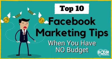 Top 10 Facebook Marketing Tips When You Have NO Budget | Simply Social Media | Scoop.it