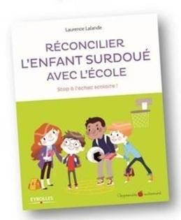 Réconcilier l'enfant surdoué avec l'école de Laurence Lalande - France Net Infos | Haut Potentiel Intellectuel (HPI, EIP, surdoués, adultes à haut potentiel ..) | Scoop.it