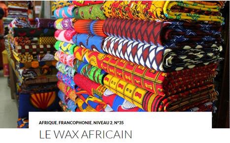 Le Wax africain | Magazine Langue et cultures françaises et francophones LCFF | Scoop.it
