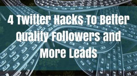 4 Twitter Hacks To Better Quality Followers and More Leads | Social Media Tips | Scoop.it