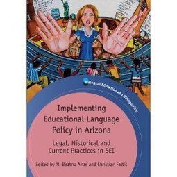 Implementing Educational Language Policy in Arizona: Legal, Historical and Current Practices in SEI by M. Beatriz Arias and Christian J. Faltis, editors   Spanish in the United States   Scoop.it
