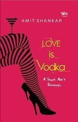 Love is Vodka | Amit Shankar | Book Review | Book Reviews | Scoop.it