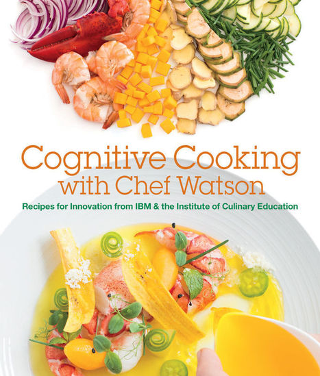 Robot-Authored Cookbooks - The Chef Watson Cookbook Uses an Algorithm to Pair Flavors (TrendHunter.com)   IBM   Scoop.it