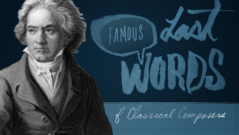 Famous last words of classical composers, from Bernstein to Beethoven, Chopin to Mahler CBC Music - Free Streaming Radio, Videos, Songs, Concerts & Playlists | CNY Education | Scoop.it