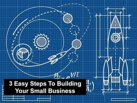 Three Easy Steps To Building Your Small Business | Digital-News on Scoop.it today | Scoop.it