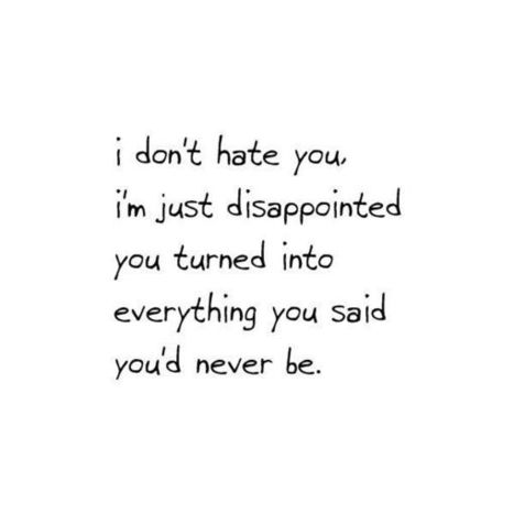 I don't hate you, I'm just disappointed you turned into... | Pinpopular | Scoop.it