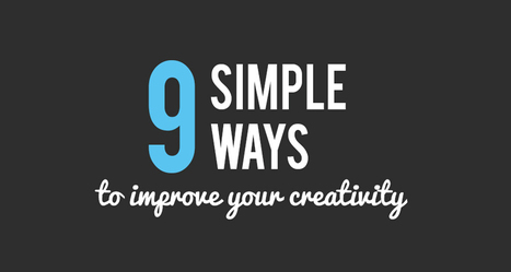 9 Simple Ways To Become More Creative | DigitalSynopsis.com | Scoop.it