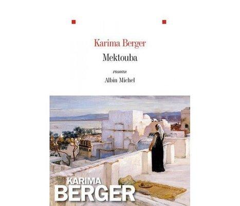 Sélection 2016 PrixLitteraire Porte Dorée : Mektouba, un roman de Karima Berger chez Albin Michel | Cultures & Médias | Scoop.it