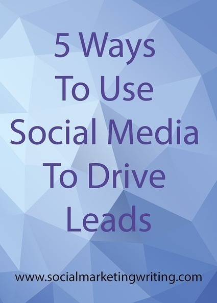 5 Ways To Use Social Media To Drive Leads | The Perfect Storm Team | Scoop.it