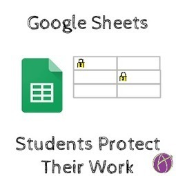 Google Sheets: Students Protect Their Work | Instructional Technology Scoops | Scoop.it