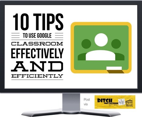 10 tips to use Google Classroom effectively and efficiently | Teaching, Learning, Growing | Scoop.it
