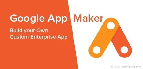Google Has Good News for Businesses: App Maker to Build your Own Custom Enterprise App   | ifabworld | Scoop.it