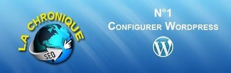 Bien configurer WordPress pour le référencement | Réseaux Sociaux et Community Management | Scoop.it
