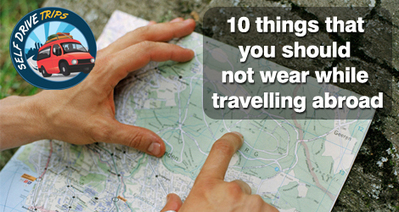 10 things that you should not wear while travelling abroad | Self Drive Trips | Scoop.it