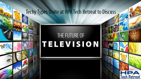The Future of Television-HPA Tech Retreat Unites Techy Types | Information Technology [I.T] | Scoop.it