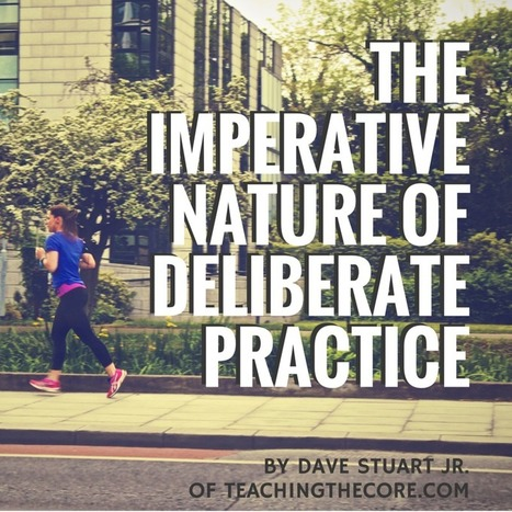 The Imperative Nature of Deliberate Practice | Teaching the Core | Cool School Ideas | Scoop.it