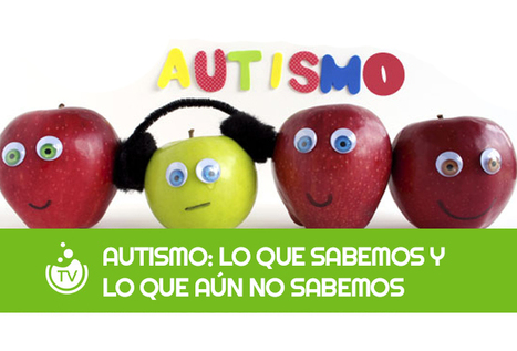 AUTISMO: LO QUE SABEMOS Y LO QUE AÚN NO SABEMOS | I didn't know it was impossible.. and I did it :-) - No sabia que era imposible.. y lo hice :-) | Scoop.it