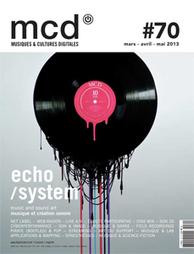 MCD - MCD#70 ECHO SYSTEM : MUSIQUE & CREATION SONORE / MUSIC & SOUND ART - Magazine MCD- Edito :  DIX ANS, une boucle étrange… | Pralines | Scoop.it