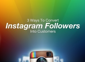 3 Ways to Convert Instagram Followers Into Customers | Meirc Training and Consulting | Scoop.it