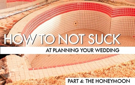 How To Not Suck At Planning Your Wedding, Part 4: The Honeymoon - The Consumerist | Wedding World | Scoop.it