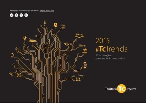 2015 #TcTrends: 15 tecnologías que cambiarán nuestra vida | Universo Abierto | Big and Open Data, FabLab, Internet of things | Scoop.it