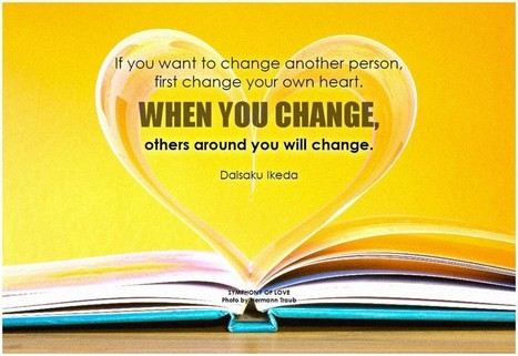 If you want to change another person, first change your own heart | Change Now! | Scoop.it