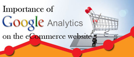 Importance of Google Analytics for an eCommerce Website | Ecommerce Website Development Services | Scoop.it