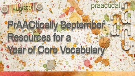 PrAACtically September: Resources for a Year of Core Vocabulary | AAC: Augmentative and Alternative Communication | Scoop.it