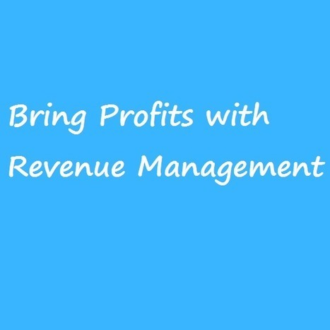 Revenue Management: Bring Profits with Revenue Management | Revenue Management | Scoop.it