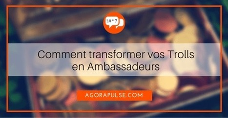 Les Trolls : transformez vos trolls en ambassadeurs | CommunityManagementActus | Scoop.it