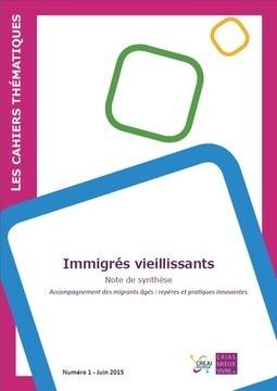 Immigrés vieillissants :  premier numéro des cahiers thématiques de Crias Mieux Vivre et du CREAI Rhône-Alpes | Interculturel, immigration, lutte contre les discriminations : pour une société de diversité | Scoop.it