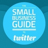 The Small Business Guide to Twitter | Social Media for business Websites | Scoop.it