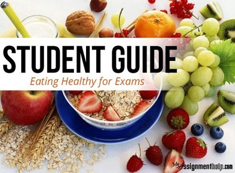 A Student Guide to Eating Healthy for Exams | Assignment Help -Australia, UK & USA | Scoop.it