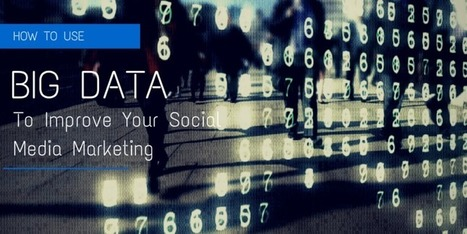 How To Use BIG Data To Improve Your Social Media Marketing | Modern Marketer | Scoop.it