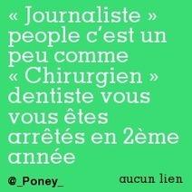 «Journaliste» people c'est un peu comme «Chirurgien» dentiste vous vous êtes arrêtés en 2ème année | Trollface , meme et humour 2.0 | Scoop.it