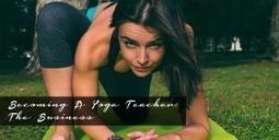 Business Tips for Yoga Teacher Training | Yoga Blog | Yoga Teacher Training India | Scoop.it