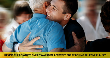 Having the Relatives Over 7 Awesome Activities for Teaching Relative Clauses   Fancy English   Scoop.it