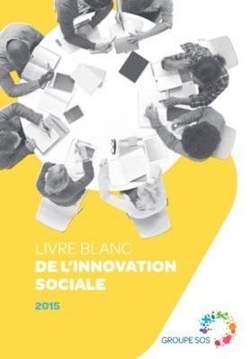 Un livre pour l'innovation sociale - Actualité - GROUPE SOS | Coopération, libre et innovation sociale ouverte | Scoop.it