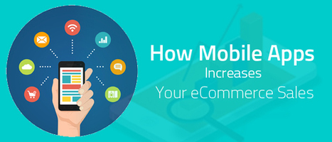 How Mobile Apps Increases Ecommerce Sales | Ecommerce Website Development Services | Scoop.it