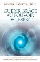Guérir Grâce au Pouvoir de L'Esprit - David R. Hamilton - Librairie Bien-être/Développement Personnel - Sentiers du bien-être | L'idée | Scoop.it