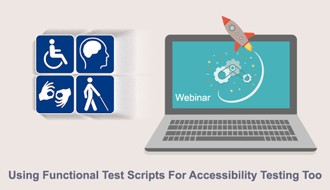 Using functional test scripts for accessibility testing too | Accessibility Testing Specialist | Scoop.it