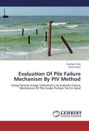 Evaluation Of Pile Failure Mechanism By PIV Method: Using Particle Image Velocimetry to Evaluate Failure Mechanism Of Pile Under Pullout Test In Sand | Particle Image Velocimetry | Scoop.it