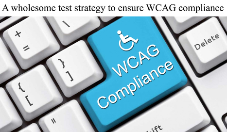 A wholesome test strategy to ensure WCAG compliance | Accessibility Testing Specialist | Scoop.it